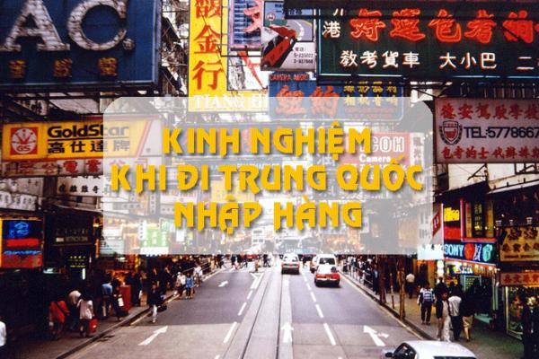 1478972727 Kinh Nghiem Di Nhap Hang Trung Quoc Can Biet